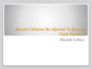 Should Children Be Allowed To Divorce Their Parents?