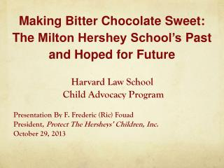 Harvard Law School  Child Advocacy Program Presentation By F. Frederic ( Ric ) Fouad  President,  Protect The  Hersheys