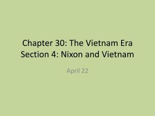 Chapter 30: The Vietnam Era Section 4: Nixon and Vietnam