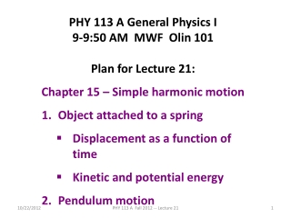 PHY 113 A General Physics I 9-9:50 AM  MWF  Olin 101 Plan for Lecture 21: Chapter 15 – Simple harmonic motion Object a