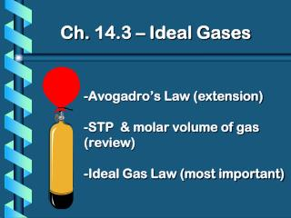 -Avogadro's Law (extension) -STP & molar volume of gas (review) -Ideal Gas Law (most important)