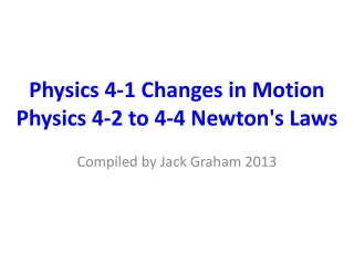 Physics 4-1 Changes in Motion Physics  4-2 to 4-4  Newton's  Laws