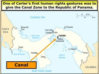 One of Carter's first human rights gestures was to give the Canal Zone to the Republic of Panama.
