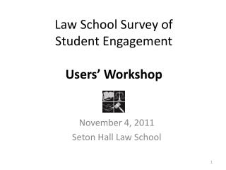 Law School Survey of  Student Engagement Users' Workshop
