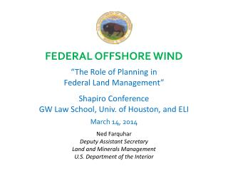 "FEDERAL  OFFSHORE WIND ""The Role of Planning in  Federal Land Management"" Shapiro Conference GW Law School, Univ. of"