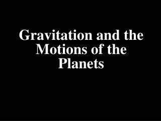 Gravitation and the Motions of the Planets