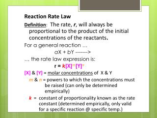 Reaction Rate Law Definition :   The rate,  r , will always be proportional to the product of the initial concentration