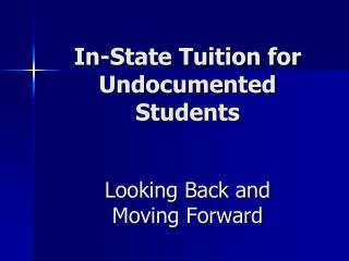 In-State Tuition for Undocumented Students Looking Back and  Moving Forward