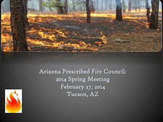 Arizona Prescribed Fire Council: 2014 Spring Meeting February 27, 2014 Tucson, AZ