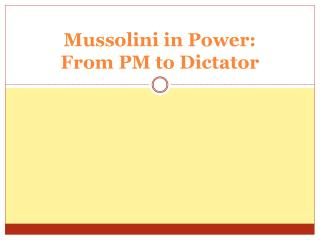 Mussolini in Power:  From PM to Dictator