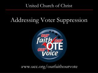 United Church of Christ Addressing Voter Suppression  www.ucc.org / ourfaithourvote