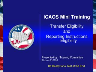 ICAOS Mini Training Transfer Eligibility and Reporting Instructions Eligibility Presented by:  Training Committee [ Revi
