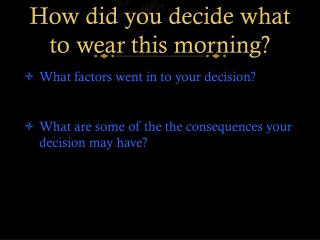 How did you decide what to wear this morning?