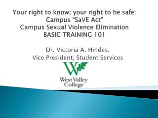 "Your  right to know; your right to be safe: Campus ""SaVE Act"" Campus Sexual Violence Elimination  BASIC TRAINING 101"