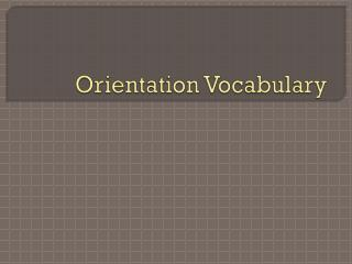 Orientation Vocabulary