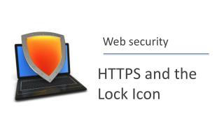 HTTPS and th e Lock  I con