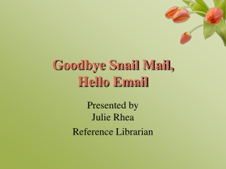 Goodbye Snail Mail, Hello Email