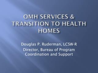 OMH Services & Transition to Health Homes