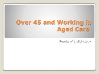 Over 45 and Working in Aged  Care