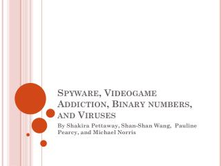Spyware, Videogame Addiction, Binary numbers, and Viruses