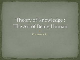 Theory of Knowledge	: The Art of Being Human
