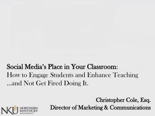 Social Media's Place in Your Classroom : How to Engage Students and Enhance Teaching …and Not Get Fired Doing  It . Chri