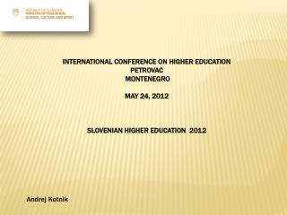 INTERNATIONAL CONFERENCE ON HIGHER EDUCATION PETROVAC  MONTENEGRO MAY 24, 2012 SLOVENIAN HIGHER EDUCATION  2012  Andrej