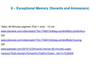 8 – Exceptional Memory (Savants and Amnesiacs) Video: 60 Minutes segment (Part 1 only) - 13 min