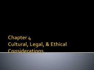 Chapter 4 Cultural, Legal, & Ethical Considerations