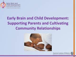 Early Brain  and  Child Development: Supporting Parents  and  Cultivating  Community Relationships