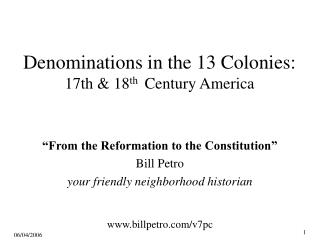 Denominations in the 13 Colonies: 17th & 18 th   Century America