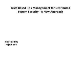 Trust Based Risk Management for  Distributed System  Security - A  New Approach