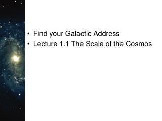 Find your Galactic Address Lecture 1.1 The Scale of the Cosmos