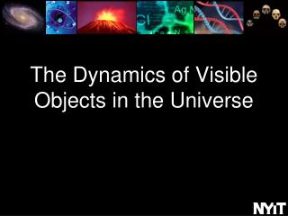 The Dynamics of Visible Objects in the  Universe