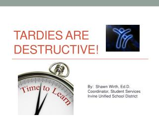 Tardies  are Destructive!