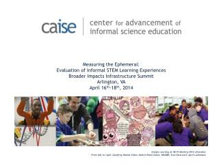 Measuring  the Ephemeral: Evaluation  of Informal STEM  Learning Experiences Broader  Impacts Infrastructure Summit Arl