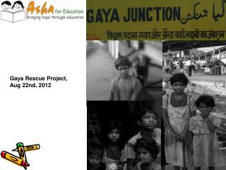 Gaya Rescue Project, Aug 22nd,  2012
