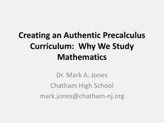 Creating an Authentic  Precalculus  Curriculum:  Why We Study Mathematics