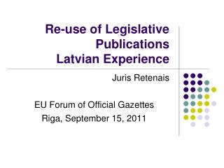 Re-use of Legislative Publications Latvian Experience