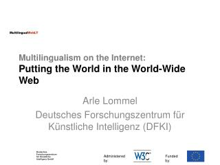 Multilingualism on the Internet: Putting the World in the World-Wide Web