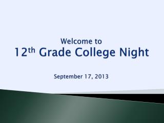 Welcome to 12 th  Grade College Night September 17, 2013