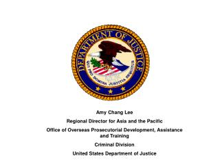 Amy Chang Lee Regional Director for Asia and the Pacific Office  of Overseas Prosecutorial Development, Assistance and