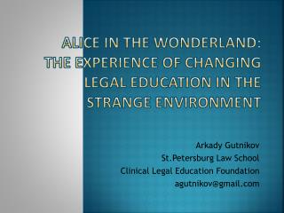 Alice in the Wonderland: The experience of changing Legal Education in the strange environment
