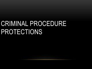 Criminal Procedure Protections