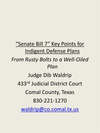 """Senate Bill 7"" Key Points for Indigent Defense Plans From Rusty Bolts to a Well-Oiled Plan Judge Dib Waldrip 433 rd  J"
