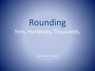 Rounding Tens, Hundreds, Thousands,