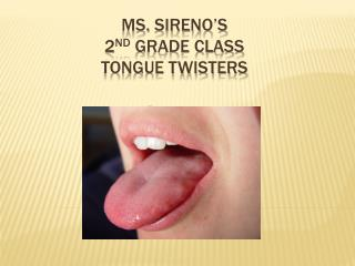 Ms.  Sireno's 2 nd  Grade Class  Tongue Twisters