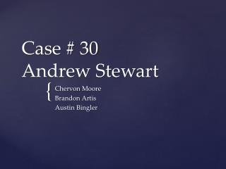 Case # 30 Andrew Stewart