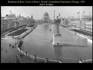 Burnham & Root, Court of Honor , World's Columbian Exposition, Chicago, 1893 (KEY WORK)