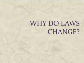 Why Do Laws Change?
